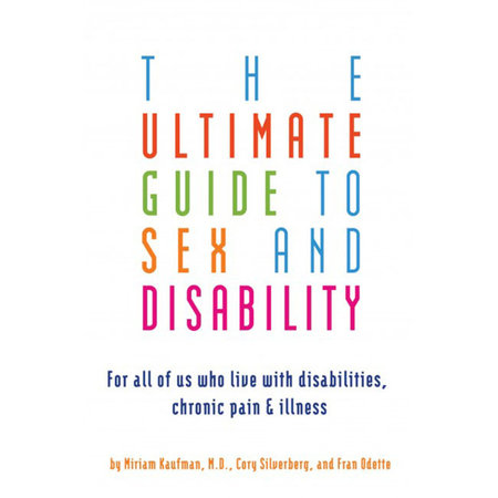 Cleis Press Ultimate Guide to Sex and Disability, The