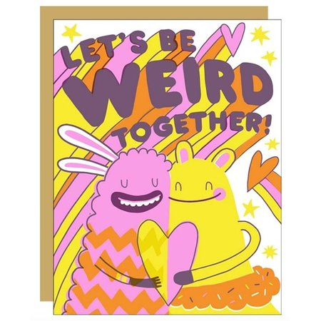 Be Weird Together Greeting Card