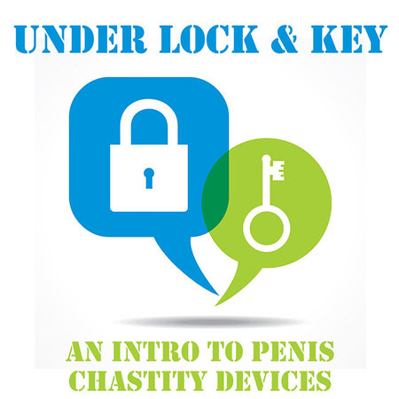 CLASS: Under Lock and Key: An Intro to Penis Chastity Devices