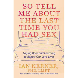 So Tell Me About the Last Time You Had Sex