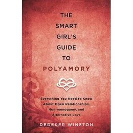 Smart Girl's Guide to Polyamory, The