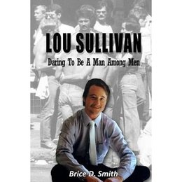 Lou Sullivan: Daring to be a Man Among Men