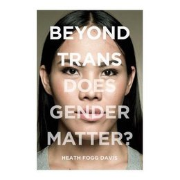 New York University Press Beyond Trans: Does Gender Matter?