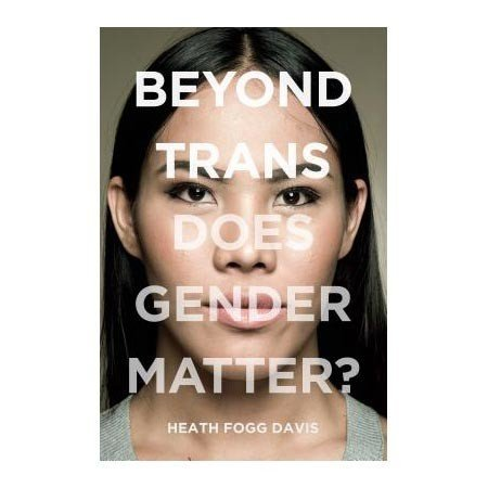 New York University Press Beyond Trans: Does Gender Matter?
