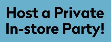 Host a Private In-store Party!