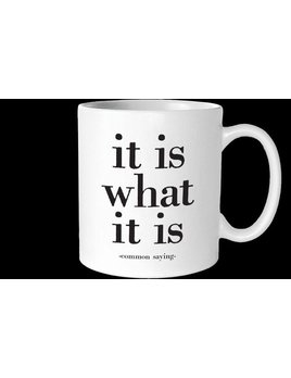 MUG Quotable Mug - It Is What It Is