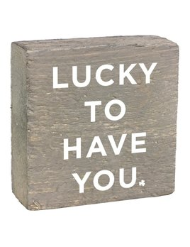 BLOCKS Rustic Square Block - Lucky To Have You
