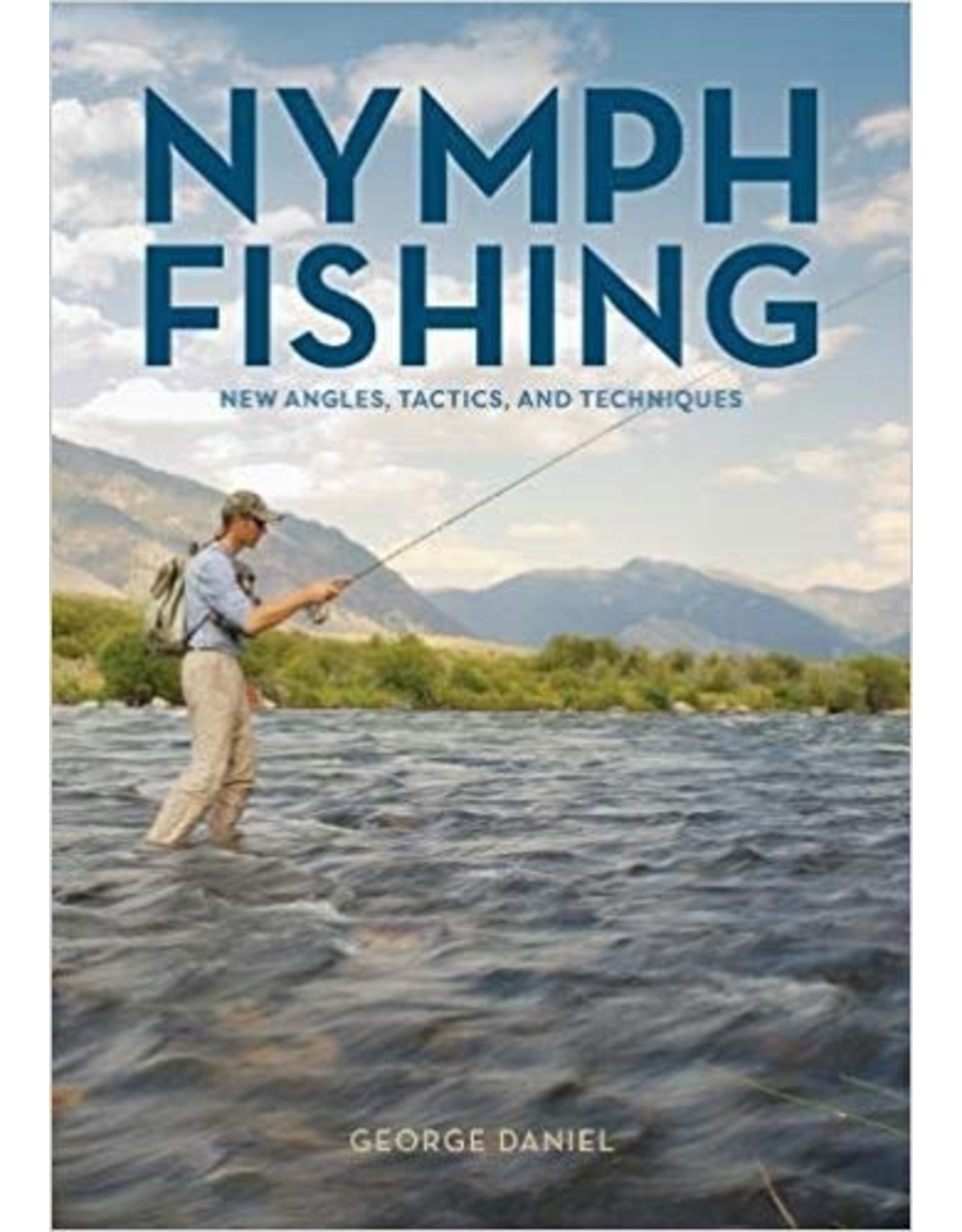 Nymph Fishing, New Angles, Tactics and Techniques by George Daniels