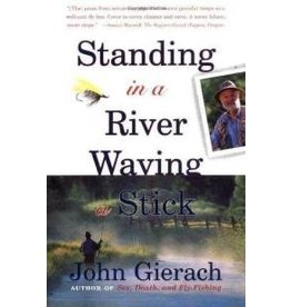 Standing in the River Waving a Stick by John Gierach