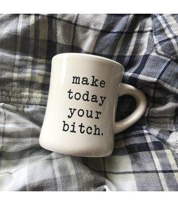 Stash Style Make Today Your Bitch Mug