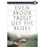 EVEN BROOK TROUT GET THE BLUES - GIERACH (SOFTCOVER)