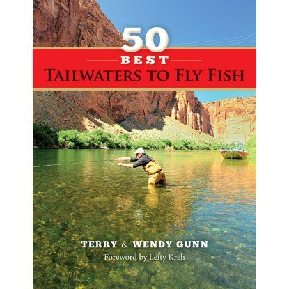 50 BEST TAILWATERS TO FLY FISH - GUNN