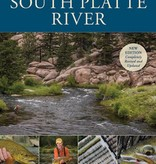 FLY FISHING GUIDE TO THE SOUTH PLATTE RIVER - NEW EDITION