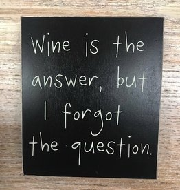 Decor Wine Is The Answer Box Sign 6x7