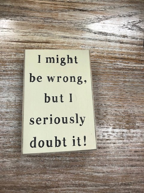 I Might Be Wrong Sign 3x4.5