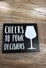 Decor Pour Decisions Sign 4.5x4