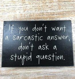 Decor Stupid Question Box Sign 4x6