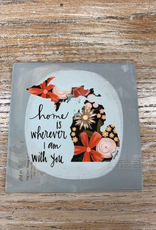 Kitchen Home Is Wherever Im With You Coaster