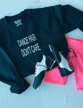 DANCE HAIR DON'T CARE Sweatshirt