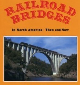 The Beauty of Railroad Bridges in North America: Then and Now