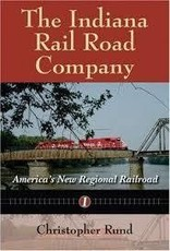Ingram Publisher Services The Indiana Rail Road Company: America's New Regional Railroad
