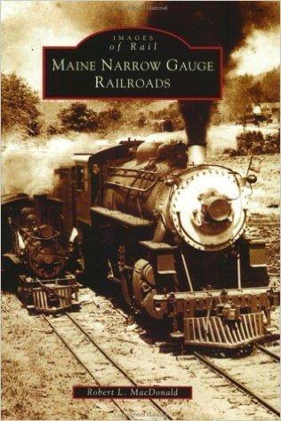Images of America Maine Narrow Gauge Railroads
