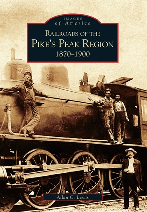 Pike's Peak Region Railroads 1870-1900 10% off