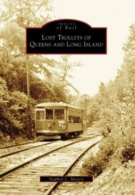 Images of Rail Lost Trolleys of Queens and Long Island (Images of Rail)
