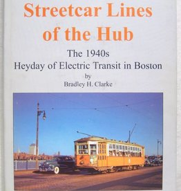 Streetcar Lines of the Hub, The 1940's Heyday of Electric Transit in Boston