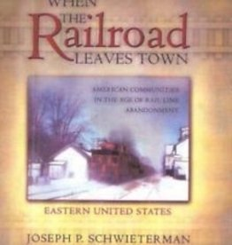 When the Railroad Leaves Town - Hard Cover $10 off