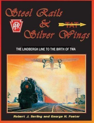 Steel Rails & Silver Wings (The Lindbergh Line to the Birth of TWA) $10.00 OFF!!