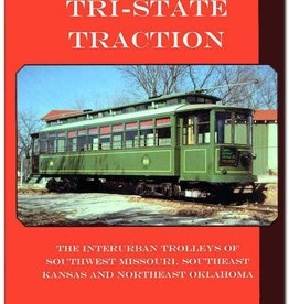 Tri-State Traction; The Interurban Trolleys of Southwest Missouri, Southeast Kansas and Northeast Ok