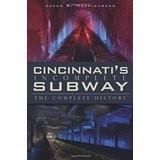 The History Press Cincinnati's Incomplete Subway