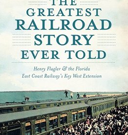 The History Press The Greatest Railroad Story Ever Told
