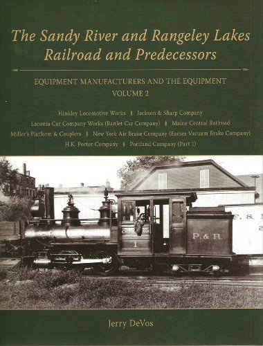 Sandy River & Rangeley Lake Railroad & Predecessors: Equipment Manufacturers and Equipment Vol 2