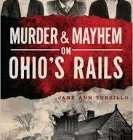 The History Press Murder & Mayhem Ohio Rails