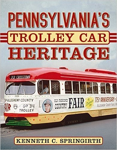 America Through Time Pennsylvania's Trolley Car Heritage - Signed by the Author!