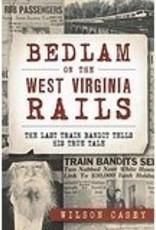 The History Press Bedlam on the West Virginia Rails: The Last Train Bandit Tells His True Tale
