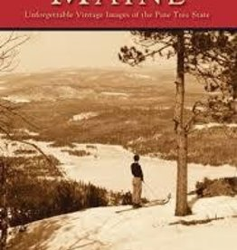 Images of America Maine: Unforgettable Vintage Images of the Pine Tree State