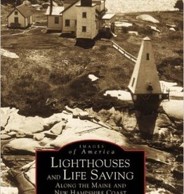 Images of America Lighthouses and Life Savings Along the Maine and New Hampshire Coast