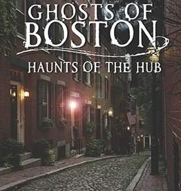 Haunted America Ghosts of Boston ~ Haunts of the Hub