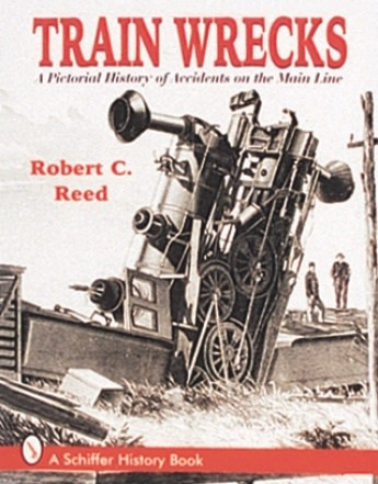 Train Wrecks: A Pictoral History of Accidents on the Main Line