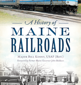 The History Press A History of Maine Railroads