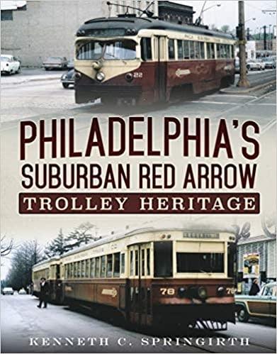 America Through Time Philadelphia's Suburban Red Arrow Trolley Heritage