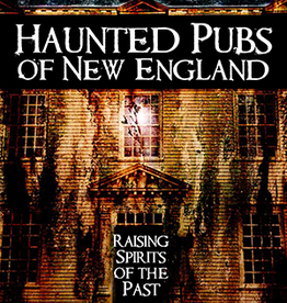 Haunted Pubs of New England: Raising Spirits of the Past