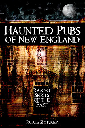 Haunted America Haunted Pubs of New England: Raising Spirits of the Past