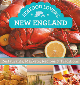 Seafood Lover's New England: Restaurants, Markets, Recipes & Traditions