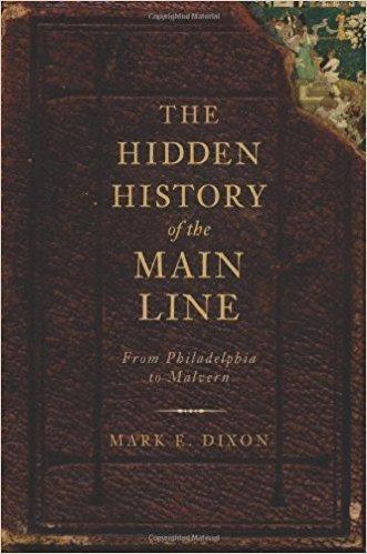 The History Press Hidden History of the Main Line (Philadelphia to Malvern)