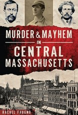 Murder & Mayhem in Central Massachusetts