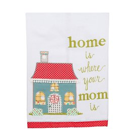 GLORY HAUS HOME IS WHERE YOUR MOM IS TEA TOWEL